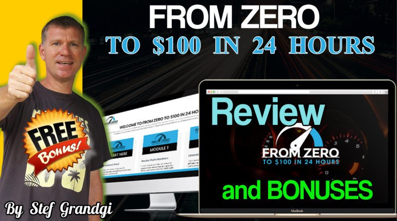 Zero to $100 in 24 Hours Review and Bonuses Stef Grandgi